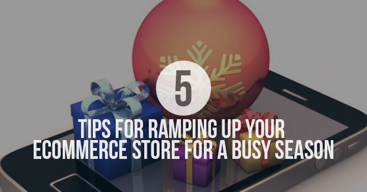 Five Tips for Ramping up Your Ecommerce Store for a Busy Season Seattle WA